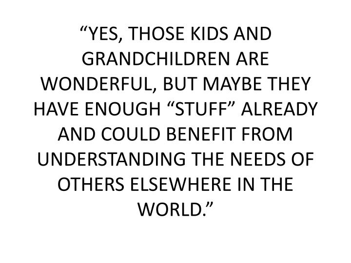 """YES, THOSE KIDS AND GRANDCHILDREN ARE WONDERFUL, BUT MAYBE THEY HAVE ENOUGH ""STUFF"" ALREADY A..."
