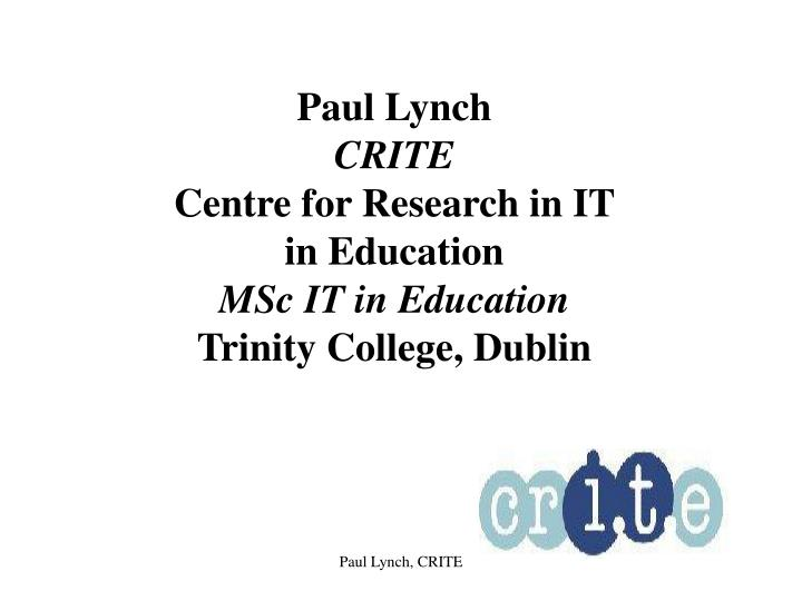 paul lynch crite centre for research in it in education msc it in education trinity college dublin n.