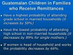 guatemalan children in families who receive remittances