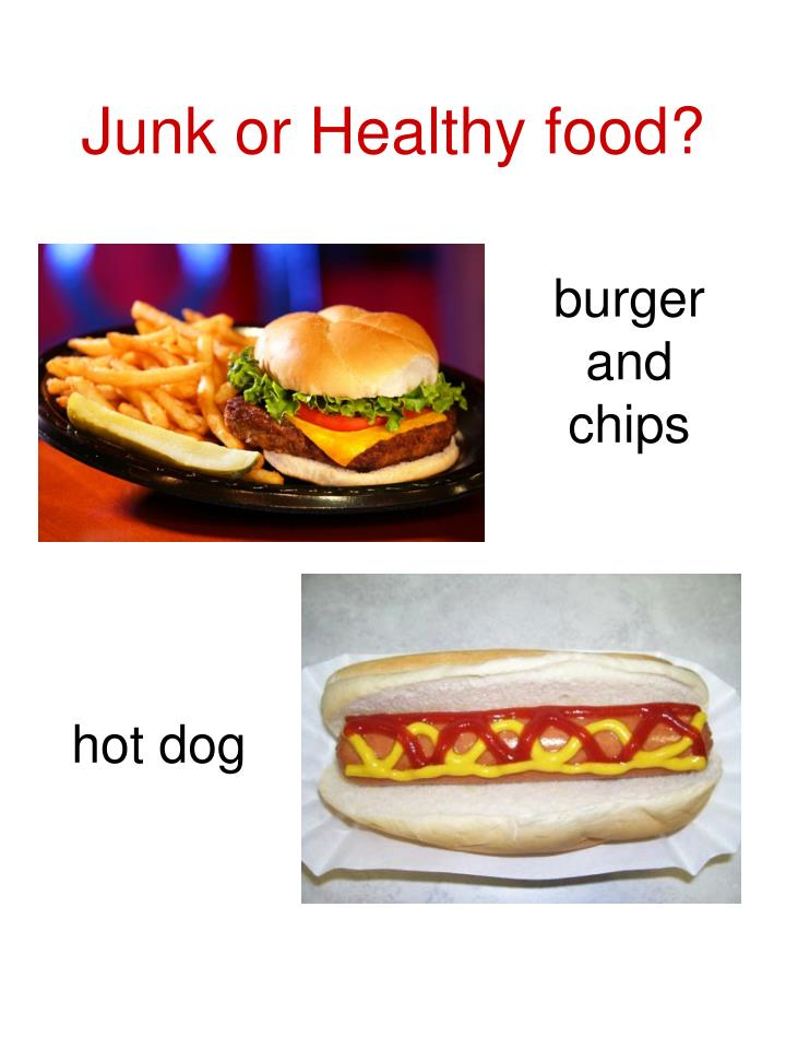 healthy junk food Junk food: the bain of our healthy habits it's a constant temptation and we know it isn't good for us, but we give in on occasion the occasional junk food splurge doesn't pose a large threat to your health, but frequent consumption of fast, junk food can have a snowball effect.