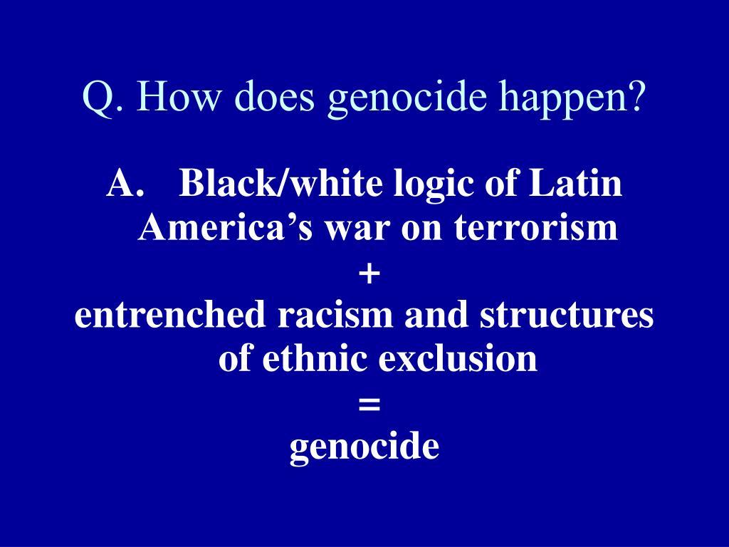 Q. How does genocide happen?