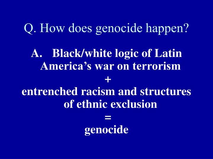 Q how does genocide happen