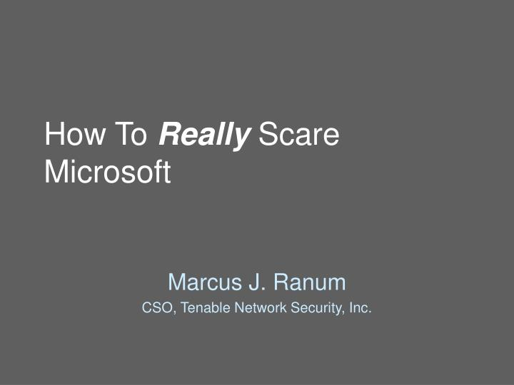how to really scare microsoft n.