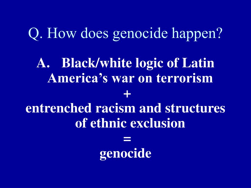 Q. How does genocide happen?