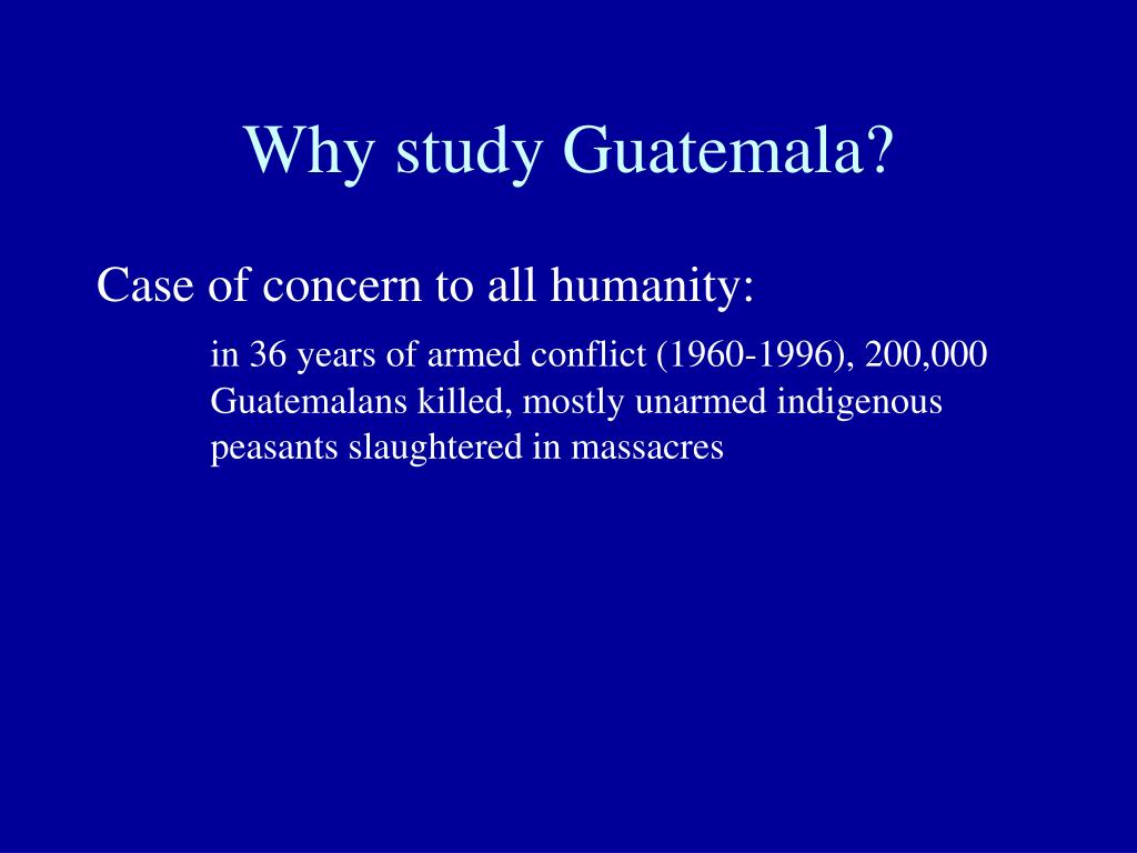 Why study Guatemala?
