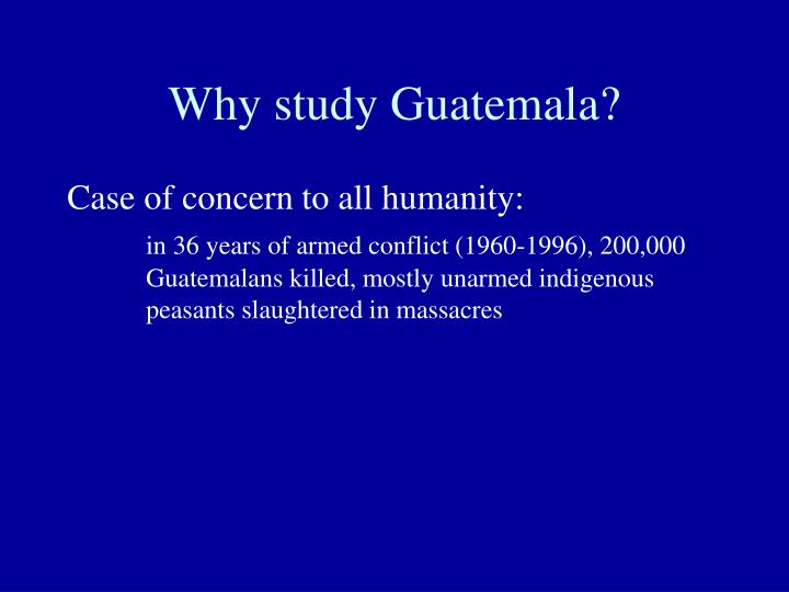 Why study guatemala