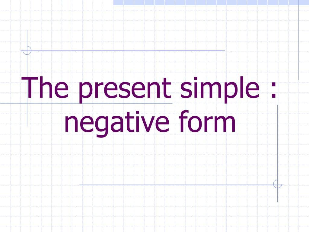 The present simple : negative form