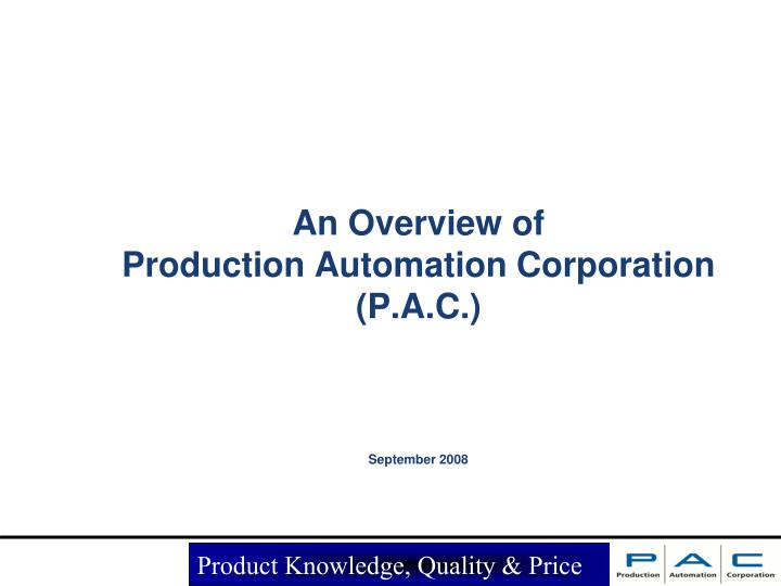 an overview of production automation corporation p a c september 2008 n.