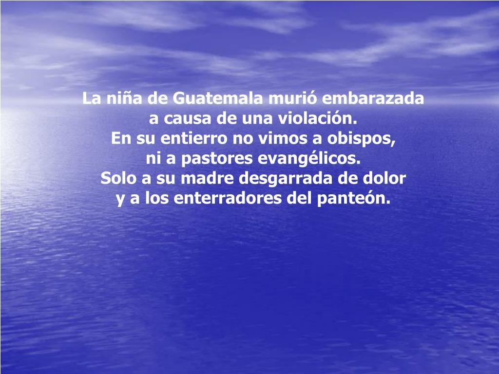 La niña de Guatemala murió embarazada