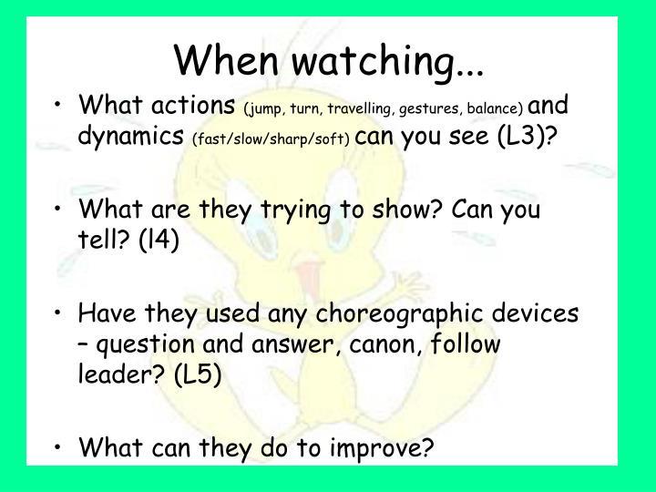 When watching...