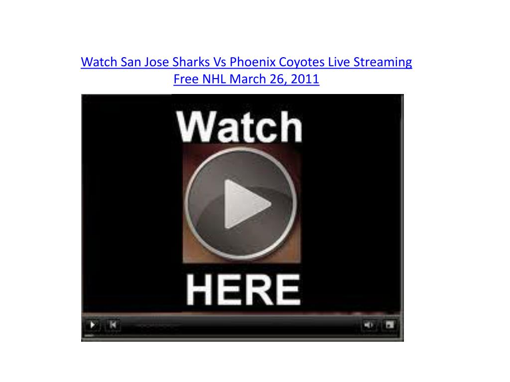watch san jose sharks vs phoenix coyotes live streaming free nhl march 26 2011 l.