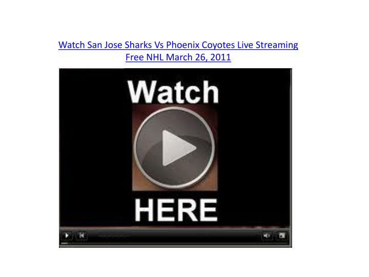Watch san jose sharks vs phoenix coyotes live streaming free nhl march 26 2011
