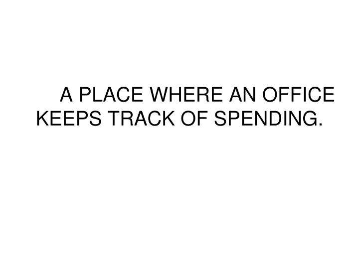 a place where an office keeps track of spending n.