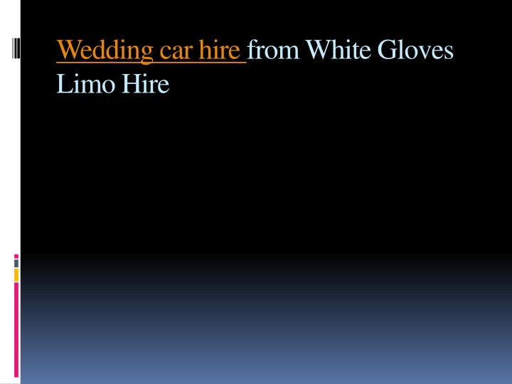 wedding car hire from white gloves limo hire n.