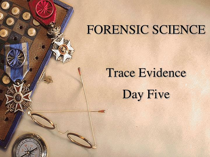 forensic science trace evidence day five n.