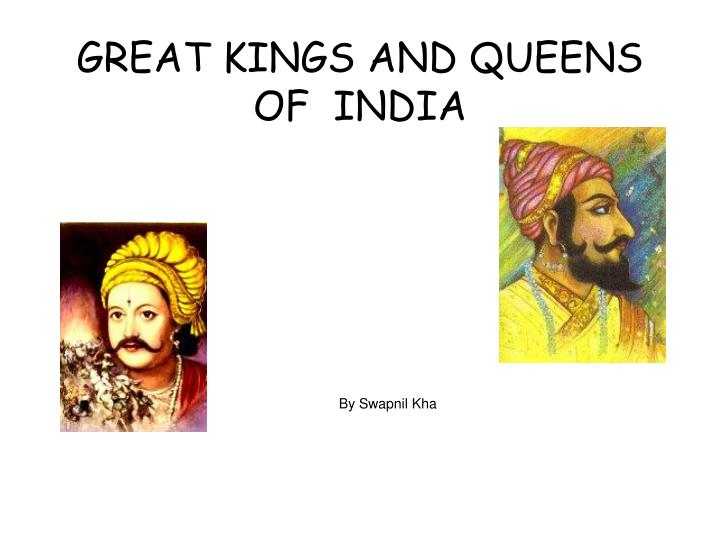 great kings and queens of india by swapnil kha n.