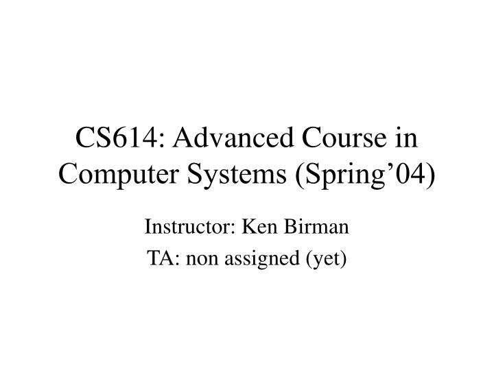 cs614 advanced course in computer systems spring 04 n.
