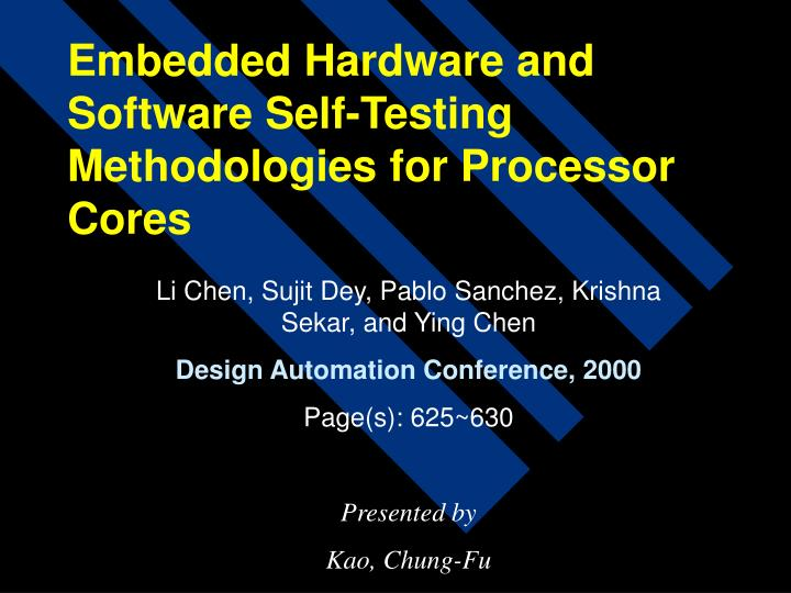 Embedded hardware and software self testing methodologies for processor cores
