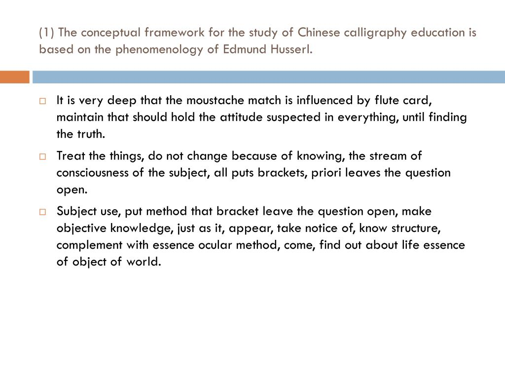 (1) The conceptual framework for the study of Chinese calligraphy education is based on the phenomenology of Edmund Husserl.