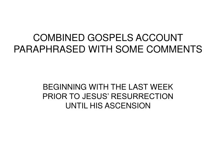 combined gospels account paraphrased with some comments n.
