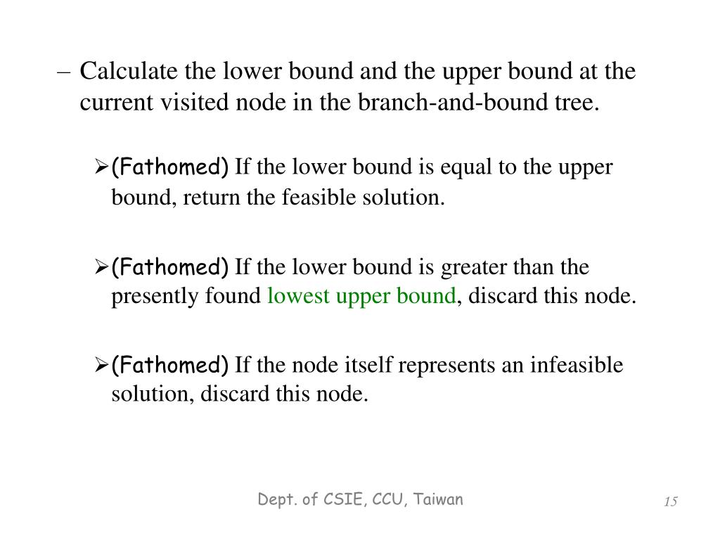 Calculate the lower bound and the upper bound at the current visited node in the branch-and-bound tree.