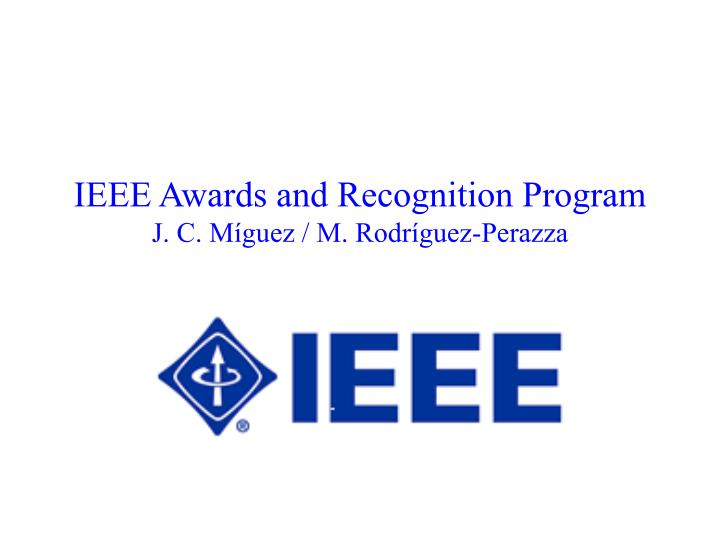 ieee awards and recognition program j c m guez m rodr guez perazza n.