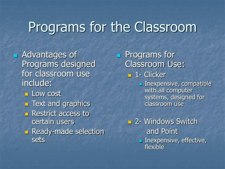 Advantages of Programs designed for classroom use include: