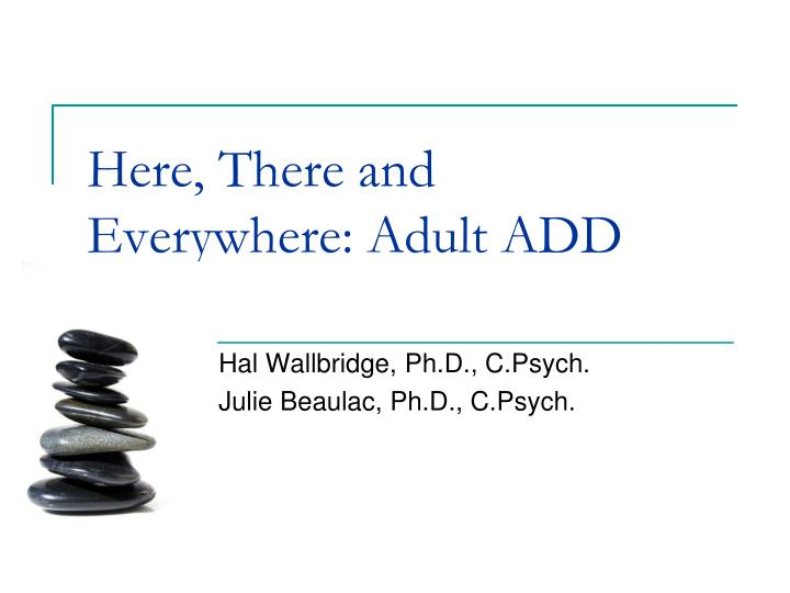 here there and everywhere adult add n.