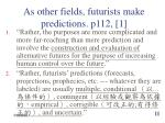 as other fields futurists make predictions p112 1