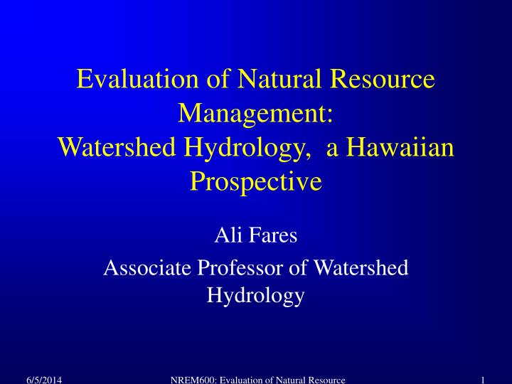 evaluation of natural resource management watershed hydrology a hawaiian prospective n.