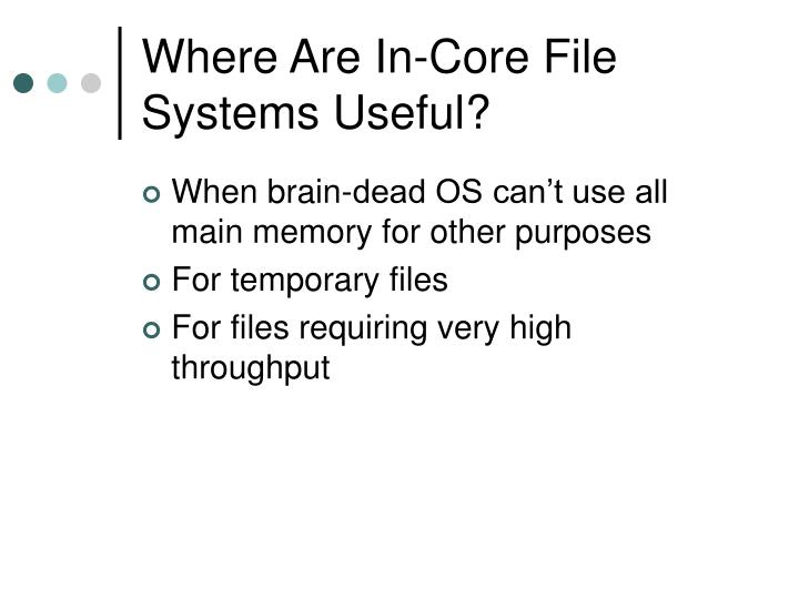 Where Are In-Core File Systems Useful?