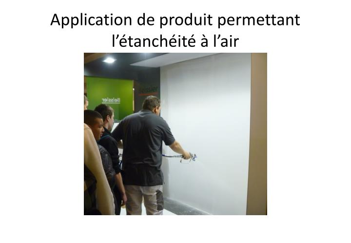 Application de produit permettant l'étanchéité à l'air