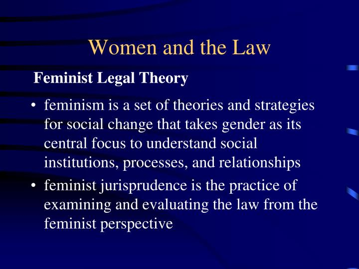 feminist theories and international law International law is a set of rules intended to bind states in their relationships with each other it is largely designed to apply to states, both to constrain (the laws of war) and to empower them (law of sovereignty.