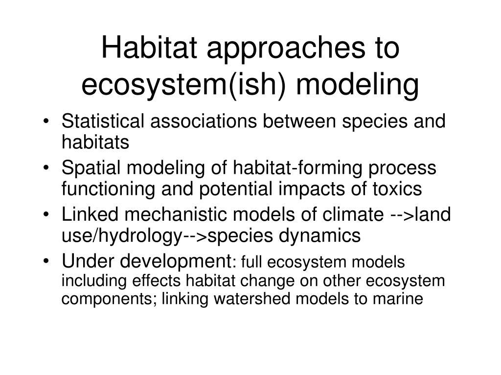 Habitat approaches to ecosystem(ish) modeling