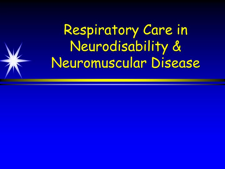 respiratory care in neurodisability neuromuscular disease n.