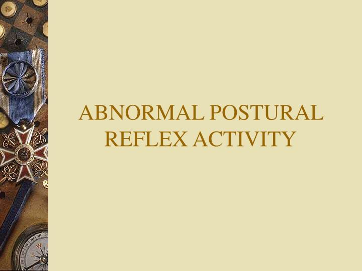 ABNORMAL POSTURAL REFLEX ACTIVITY