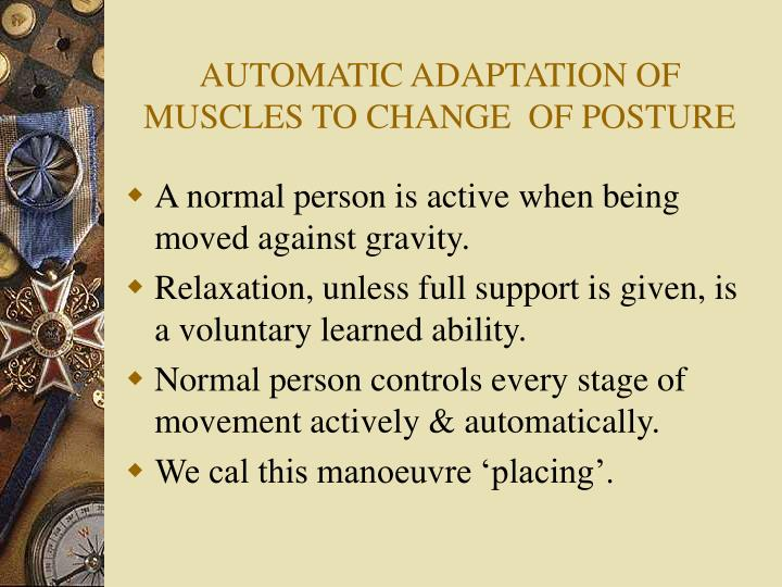 AUTOMATIC ADAPTATION OF MUSCLES TO CHANGE  OF POSTURE
