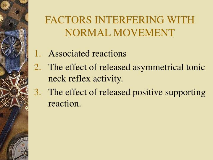 FACTORS INTERFERING WITH NORMAL MOVEMENT