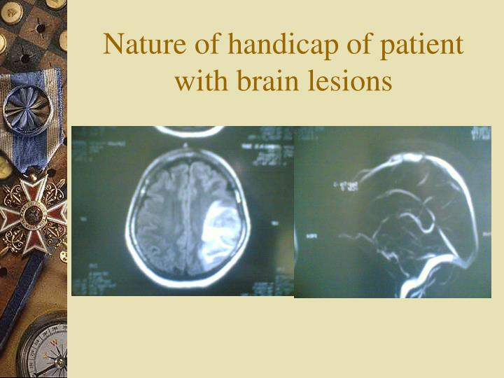 Nature of handicap of patient with brain lesions