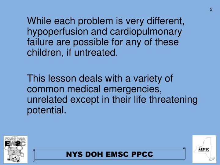 While each problem is very different,  hypoperfusion and cardiopulmonary failure are possible for any of these children, if untreated.