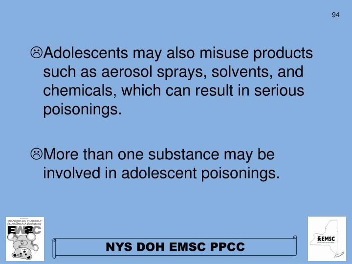 Adolescents may also misuse products such as aerosol sprays, solvents, and chemicals, which can result in serious poisonings.