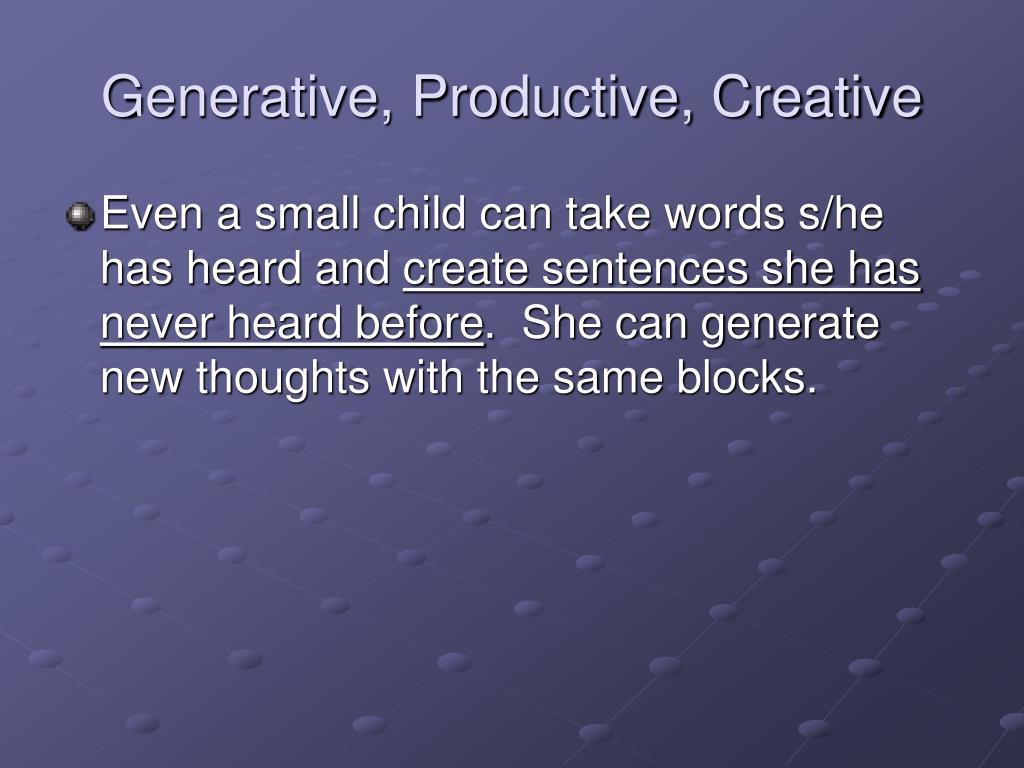 Generative, Productive, Creative