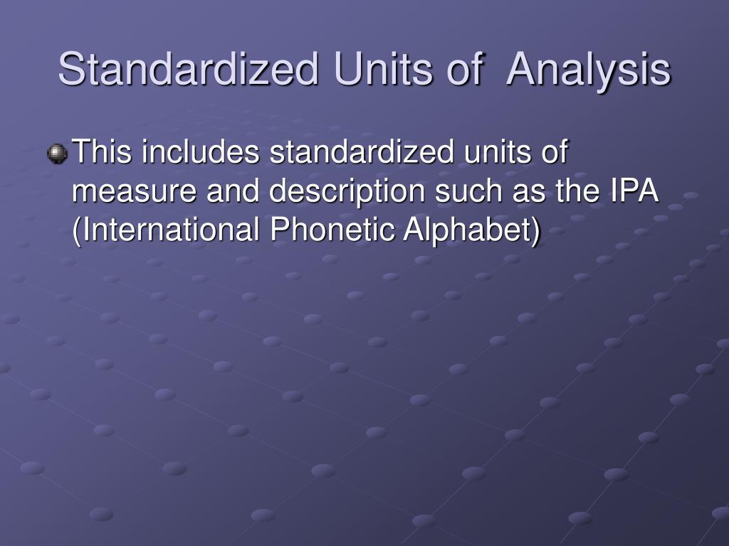 Standardized Units of  Analysis