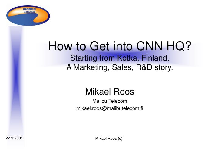 how to get into cnn hq starting from kotka finland a marketing sales r d story n.