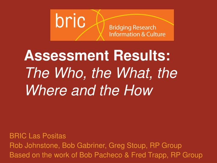 assessment results the who the what the where and the how n.