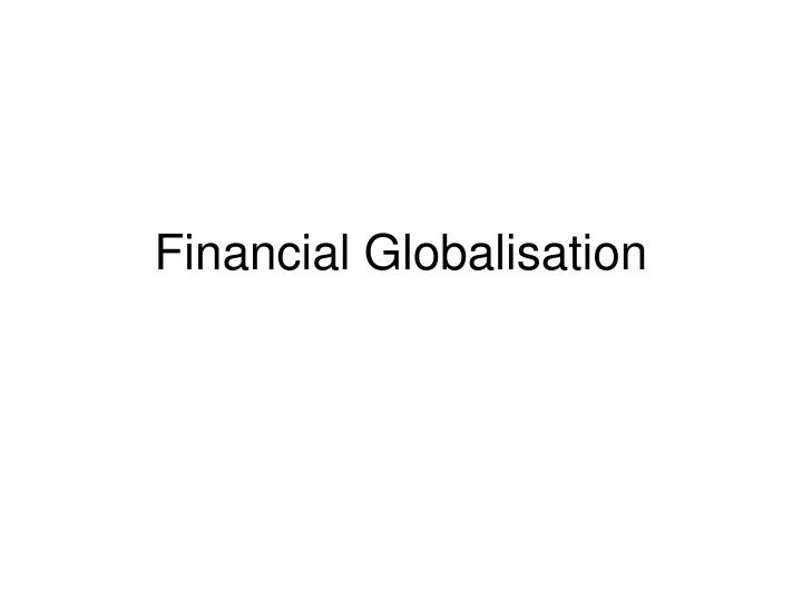 financial globalisation n.