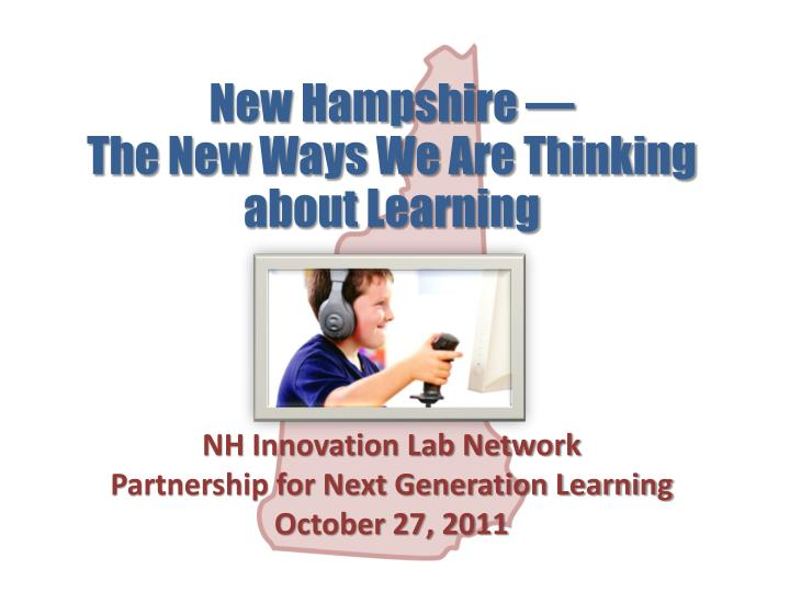 new hampshire the new ways we are thinking about learning n.