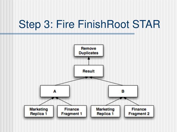 Step 3: Fire FinishRoot STAR