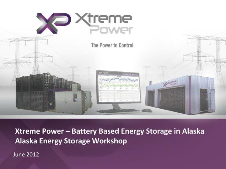 xtreme power battery based energy storage in alaska alaska energy storage workshop n.