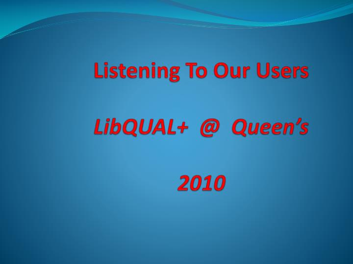 listening to our users libqual @ queen s 2010 n.